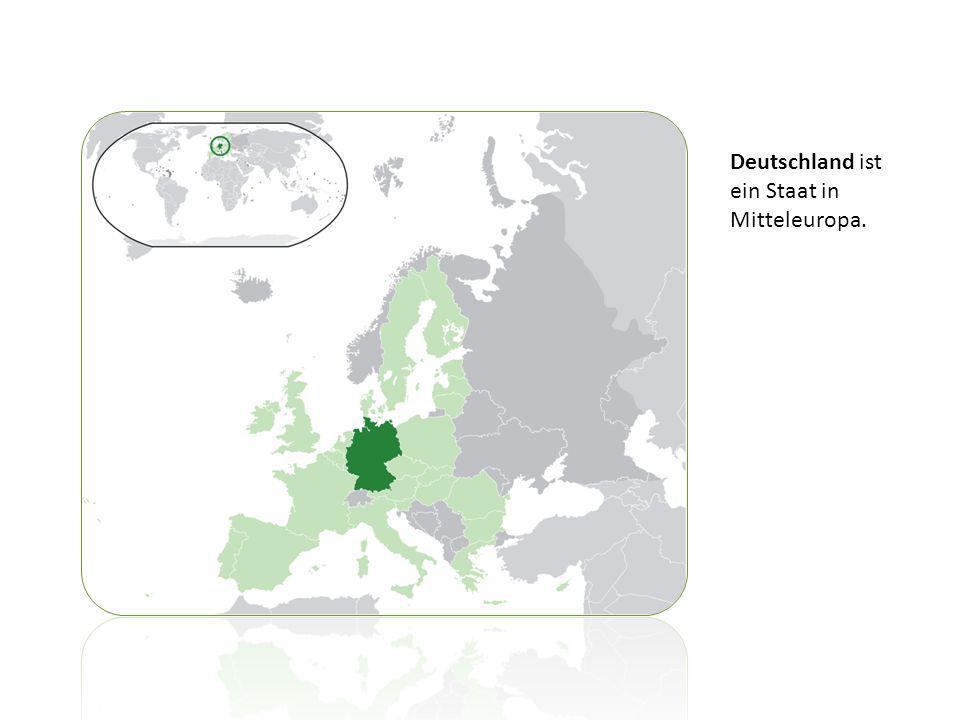 Deutschland ist ein Staat in Mitteleuropa.