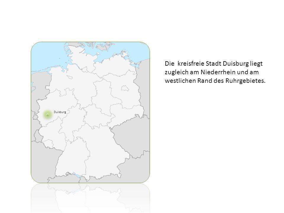 Duisburg Die kreisfreie Stadt Duisburg liegt zugleich am Niederrhein und am westlichen Rand des Ruhrgebietes.