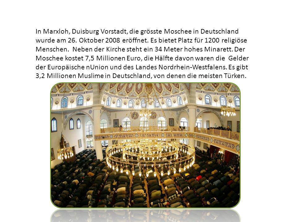 In Marxloh, Duisburg Vorstadt, die grösste Moschee in Deutschland wurde am 26. Oktober 2008 eröffnet. Es bietet Platz für 1200 religiöse Menschen. Neb