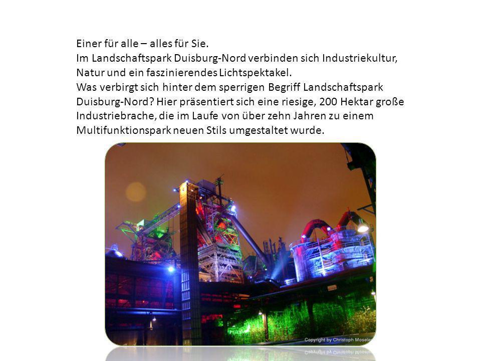 Einer für alle – alles für Sie. Im Landschaftspark Duisburg-Nord verbinden sich Industriekultur, Natur und ein faszinierendes Lichtspektakel. Was verb