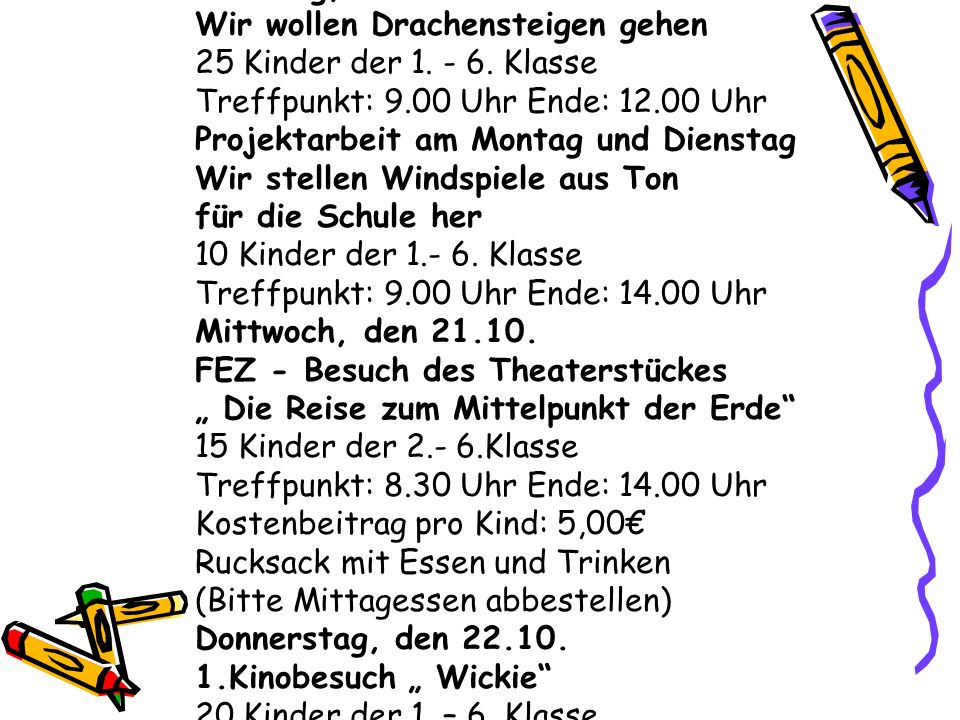 Ferienplanung vom 19.10 – 30.10.2009 Montag, den 19.10 Individuelles Angebot im Freizeithaus Dienstag, den 20.10 Wir wollen Drachensteigen gehen 25 Kinder der 1.