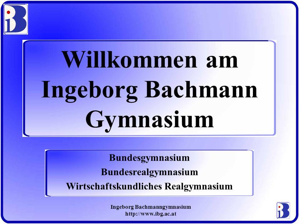 Ingeborg Bachmanngymnasium http://www.ibg.ac.at Schultypen am Bachmann-Gymnasium Gymnasium (Schwerpunkt: Sprachen) Realgymnasium (Schwerpunkt: Naturwissenschaften) Wirtschaftskundliches Realgymnasium (Schwerpunkt: Wirtschaftskundliche Orientierung)