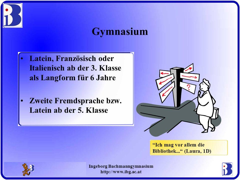 Ingeborg Bachmanngymnasium http://www.ibg.ac.at Gymnasium Latein, Französisch oder Italienisch ab der 3. Klasse als Langform für 6 Jahre Zweite Fremds