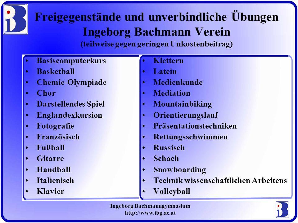 Ingeborg Bachmanngymnasium http://www.ibg.ac.at Freigegenstände und unverbindliche Übungen Ingeborg Bachmann Verein (teilweise gegen geringen Unkosten