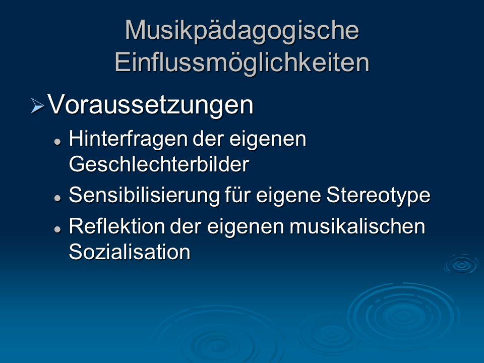 Voraussetzungen Voraussetzungen Hinterfragen der eigenen Geschlechterbilder Hinterfragen der eigenen Geschlechterbilder Sensibilisierung für eigene Stereotype Sensibilisierung für eigene Stereotype Reflektion der eigenen musikalischen Sozialisation Reflektion der eigenen musikalischen Sozialisation Musikpädagogische Einflussmöglichkeiten