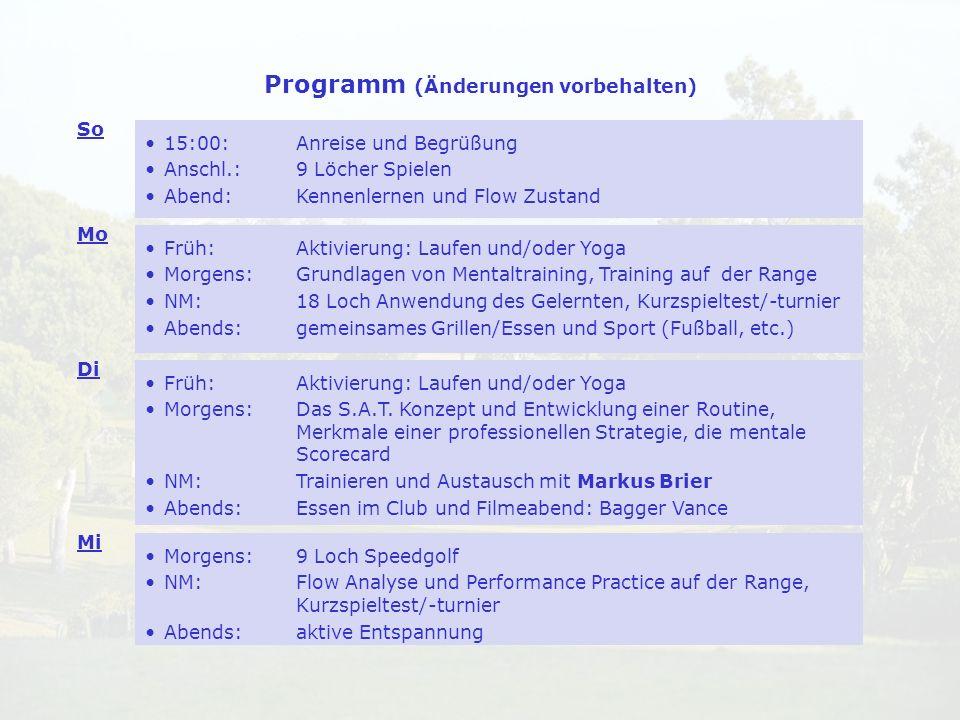Programm (Änderungen vorbehalten) 15:00: Anreise und Begrüßung Anschl.: 9 Löcher Spielen Abend: Kennenlernen und Flow Zustand Früh:Aktivierung: Laufen