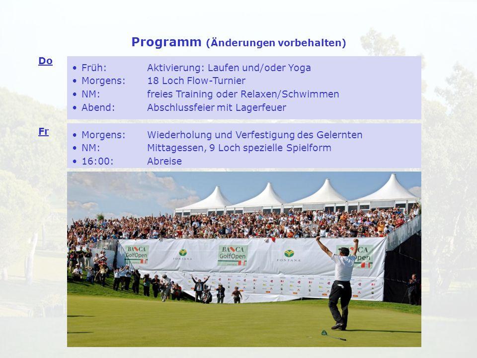 Programm (Änderungen vorbehalten) Früh:Aktivierung: Laufen und/oder Yoga Morgens: 18 Loch Flow-Turnier NM: freies Training oder Relaxen/Schwimmen Aben
