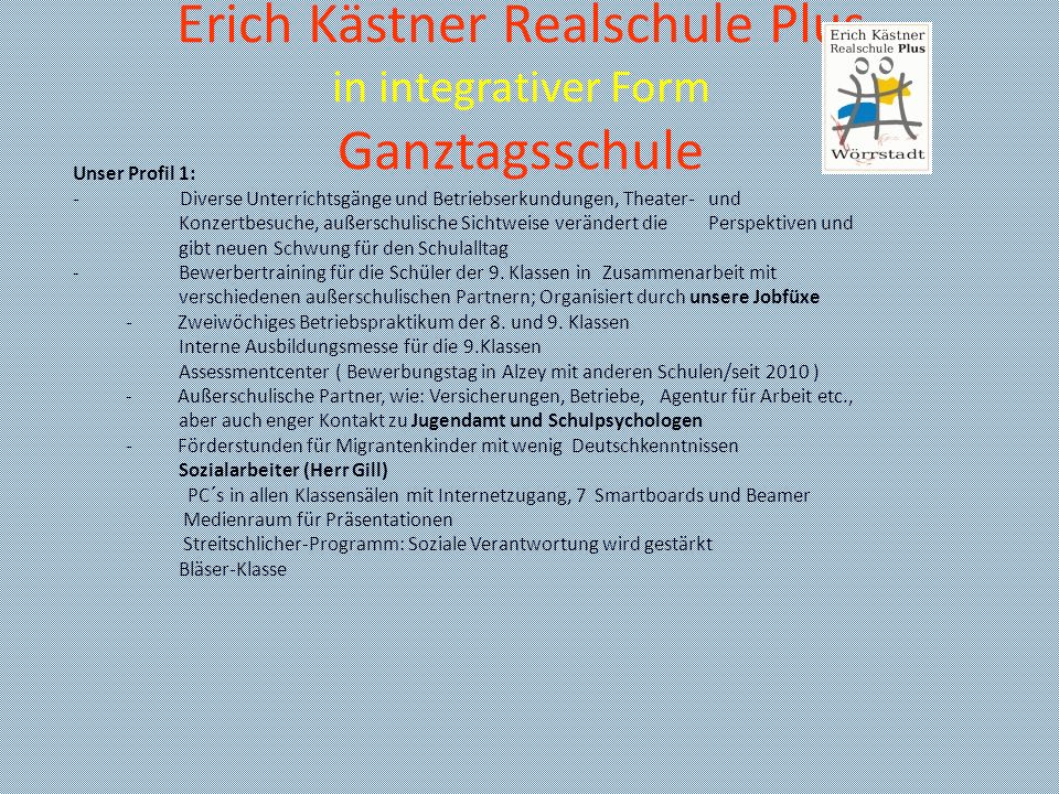 Erich Kästner Realschule Plus in integrativer Form Ganztagsschule Unser Profil 1: - Diverse Unterrichtsgänge und Betriebserkundungen, Theater- und Kon