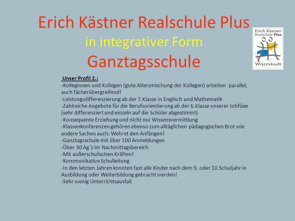 Erich Kästner Realschule Plus in integrativer Form Ganztagsschule Unser Profil 2.: -Kolleginnen und Kollegen (gute Altersmischung der Kollegen) arbeit