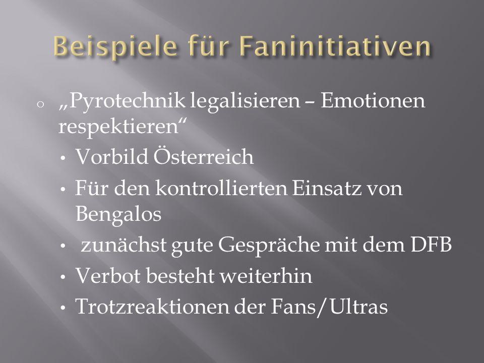 o Pyrotechnik legalisieren – Emotionen respektieren Vorbild Österreich Für den kontrollierten Einsatz von Bengalos zunächst gute Gespräche mit dem DFB