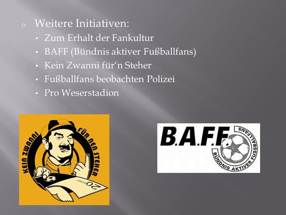 o Weitere Initiativen: Zum Erhalt der Fankultur BAFF (Bündnis aktiver Fußballfans) Kein Zwanni fürn Steher Fußballfans beobachten Polizei Pro Wesersta