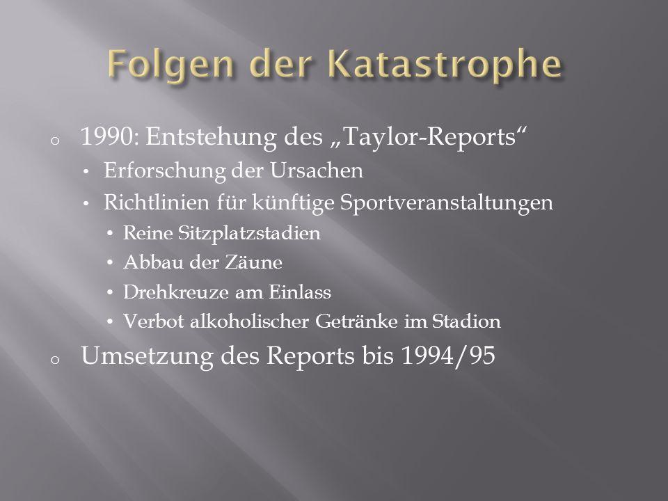 o 1990: Entstehung des Taylor-Reports Erforschung der Ursachen Richtlinien für künftige Sportveranstaltungen Reine Sitzplatzstadien Abbau der Zäune Dr