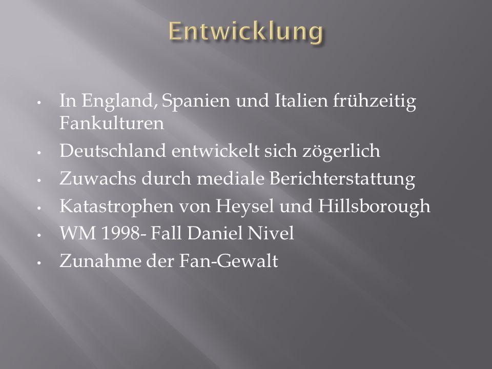 In England, Spanien und Italien frühzeitig Fankulturen Deutschland entwickelt sich zögerlich Zuwachs durch mediale Berichterstattung Katastrophen von
