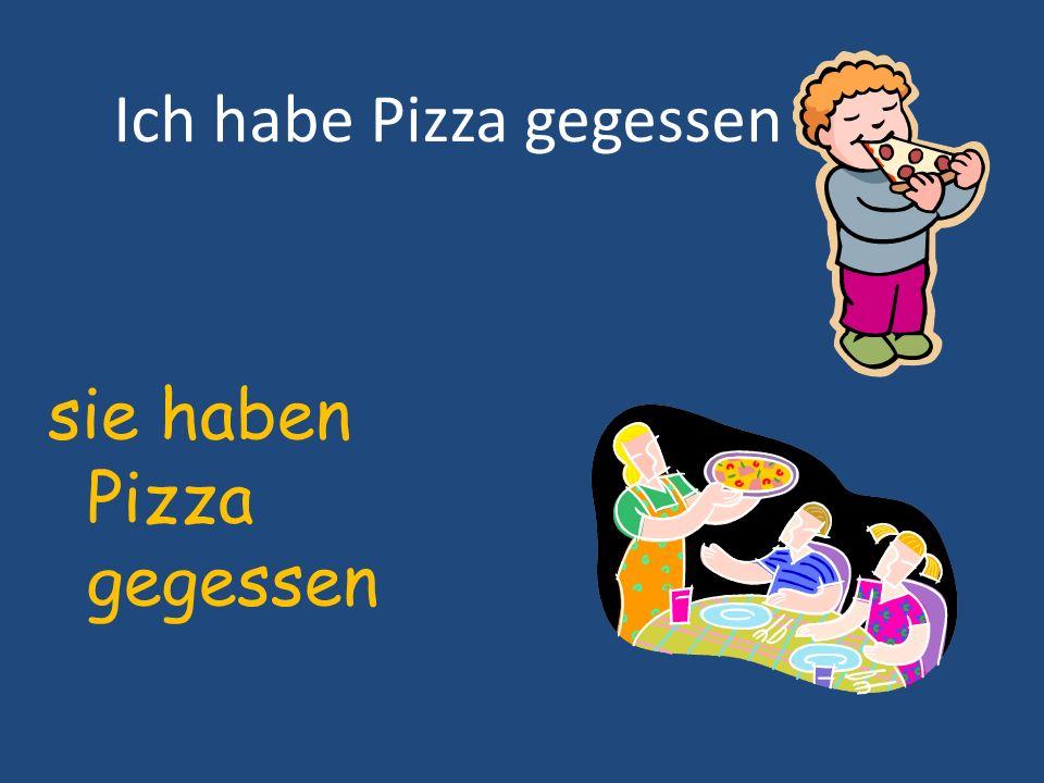 Ich habe Pizza gegessen sie haben Pizza gegessen