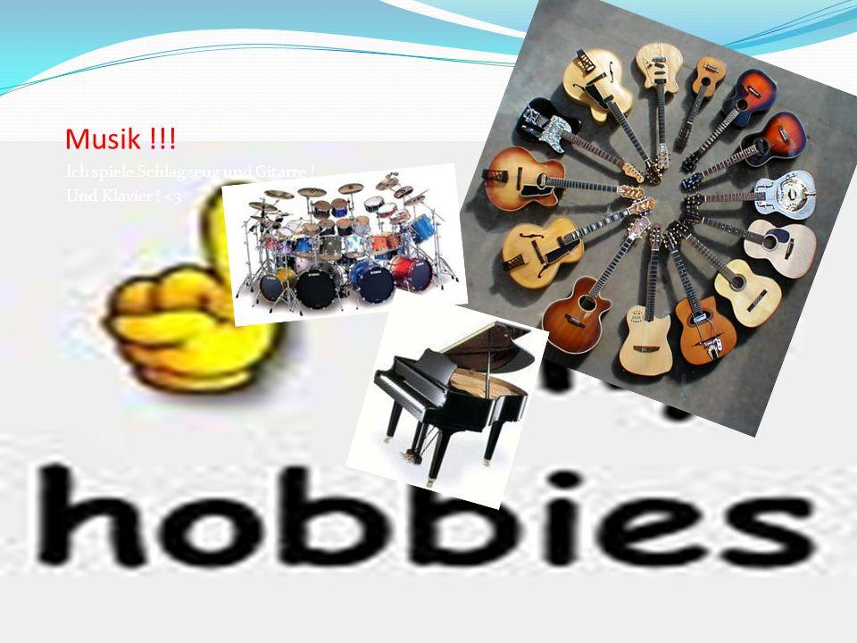 Musik !!! Ich spiele Schlagzeug und Gitarre ! Und Klavier ! <3