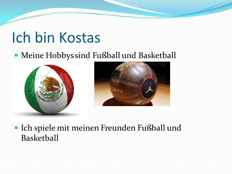 Meine Hobbys sind Fußball und Basketball Ich spiele mit meinen Freunden Fußball und Basketball Ich bin Kostas