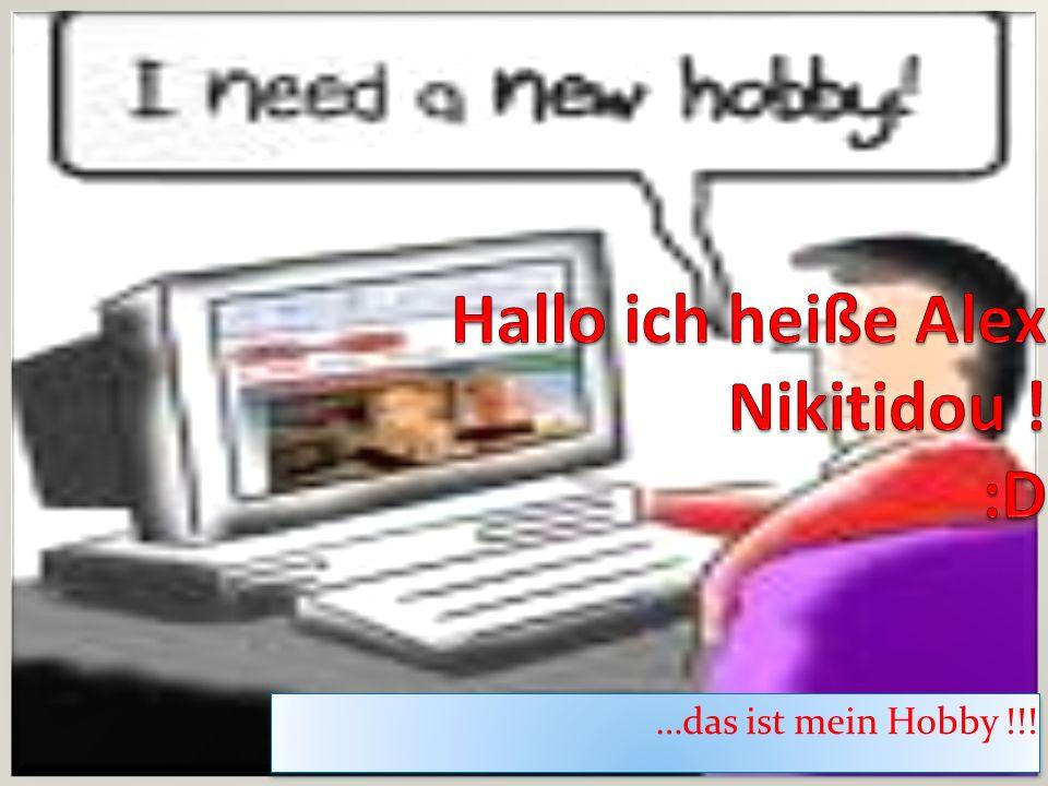 …das ist mein Hobby !!!