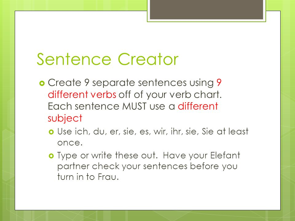 Sentence Creator Create 9 separate sentences using 9 different verbs off of your verb chart.