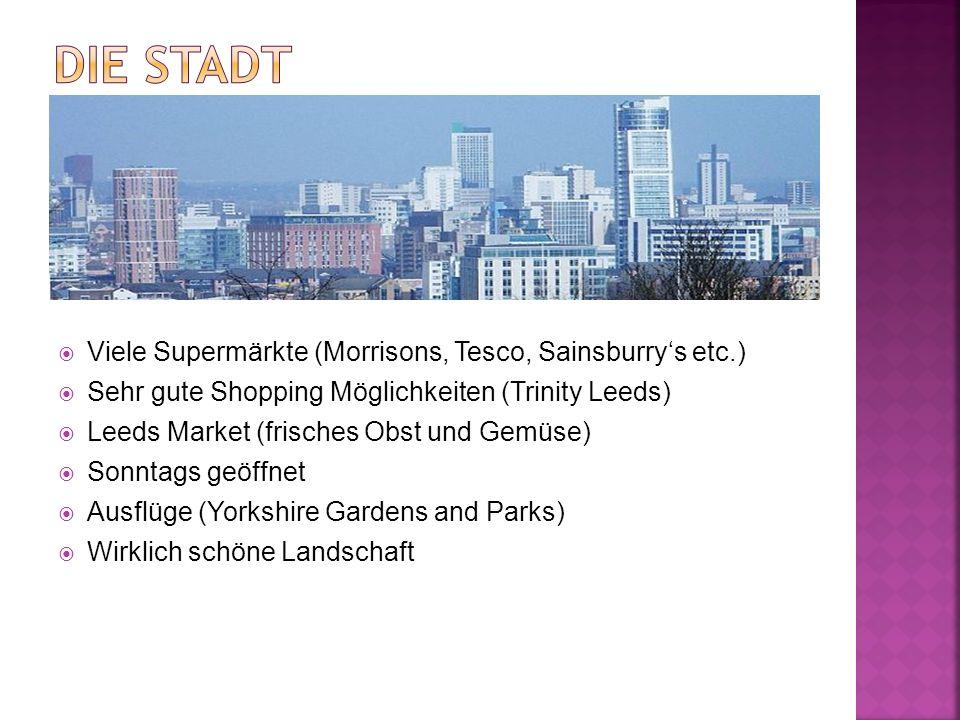 Viele Supermärkte (Morrisons, Tesco, Sainsburrys etc.) Sehr gute Shopping Möglichkeiten (Trinity Leeds) Leeds Market (frisches Obst und Gemüse) Sonnta