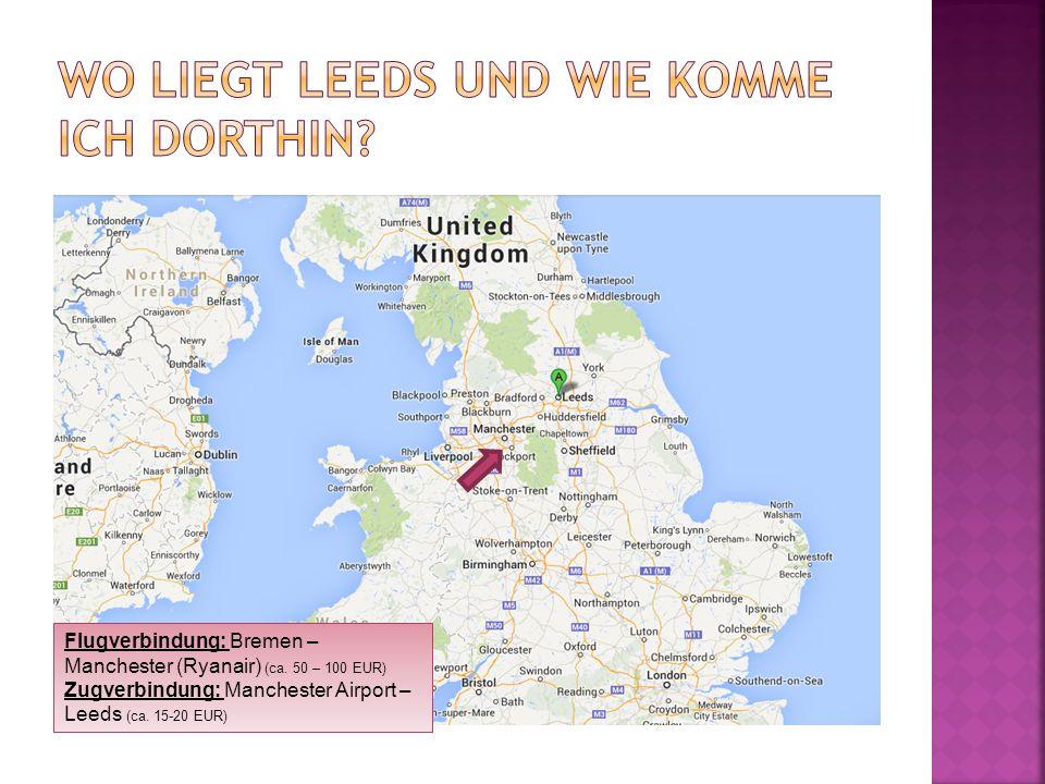 Flugverbindung: Bremen – Manchester (Ryanair) (ca. 50 – 100 EUR) Zugverbindung: Manchester Airport – Leeds (ca. 15-20 EUR)
