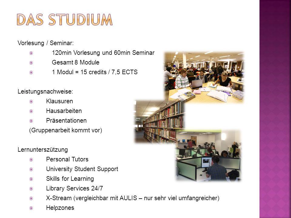 Vorlesung / Seminar: 120min Vorlesung und 60min Seminar Gesamt 8 Module 1 Modul = 15 credits / 7,5 ECTS Leistungsnachweise: Klausuren Hausarbeiten Prä