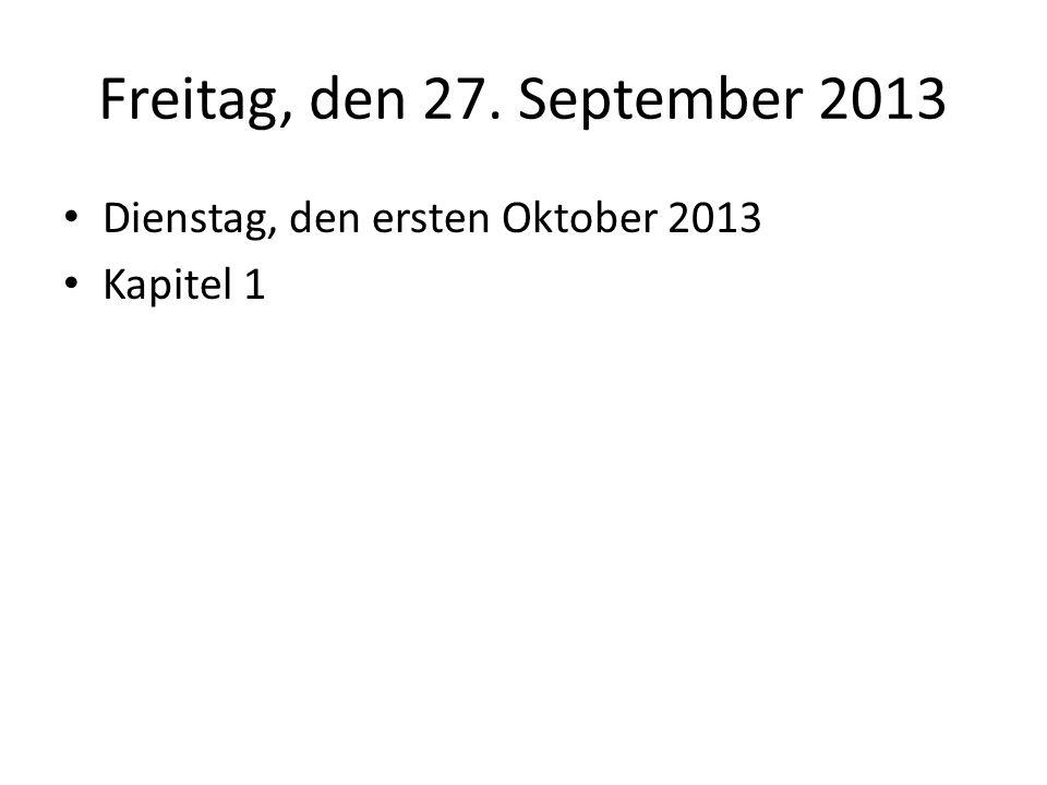 Freitag, den 27. September 2013 Dienstag, den ersten Oktober 2013 Kapitel 1