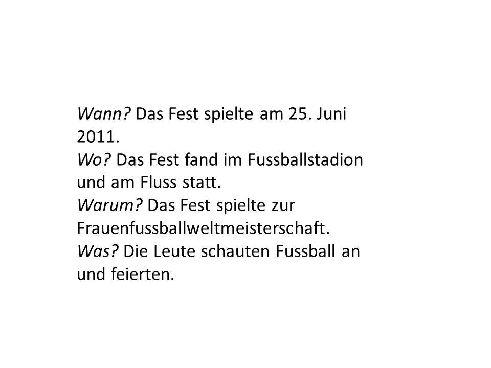 Wann? Das Fest spielte am 25. Juni 2011. Wo? Das Fest fand im Fussballstadion und am Fluss statt. Warum? Das Fest spielte zur Frauenfussballweltmeiste