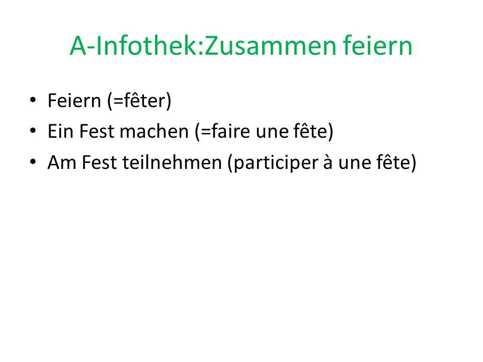 A-Infothek:Zusammen feiern Feiern (=fêter) Ein Fest machen (=faire une fête) Am Fest teilnehmen (participer à une fête)