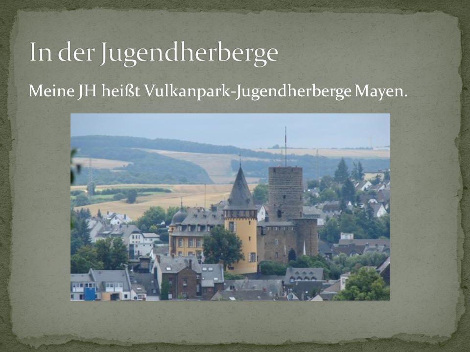 Meine JH heißt Vulkanpark-Jugendherberge Mayen.