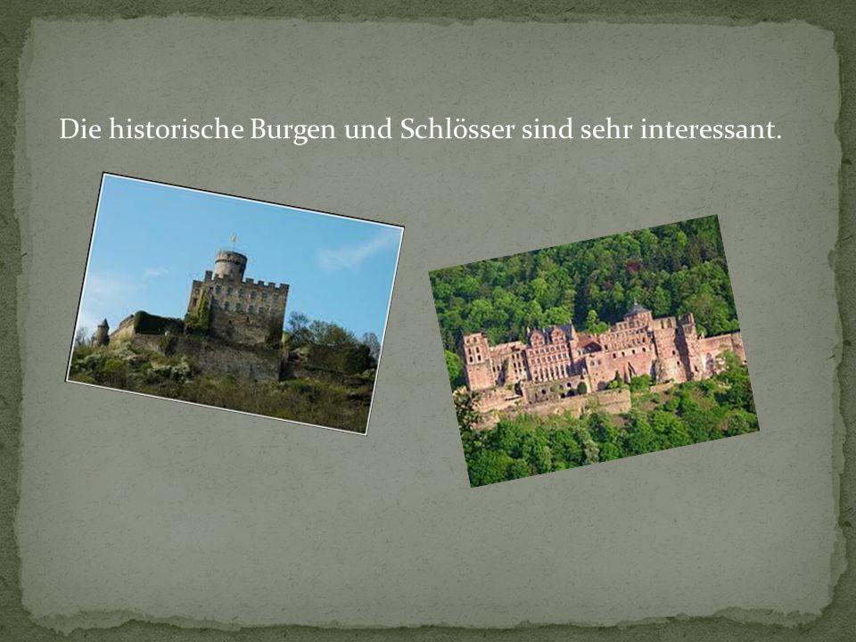 Die historische Burgen und Schlösser sind sehr interessant.