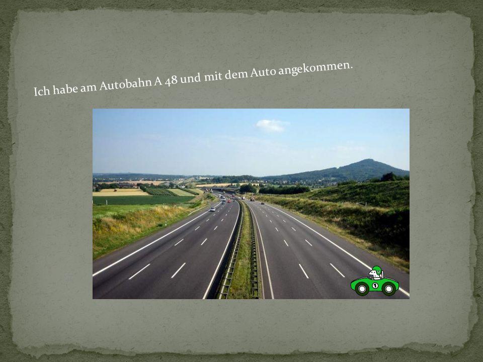 Ich habe am Autobahn A 48 und mit dem Auto angekommen.