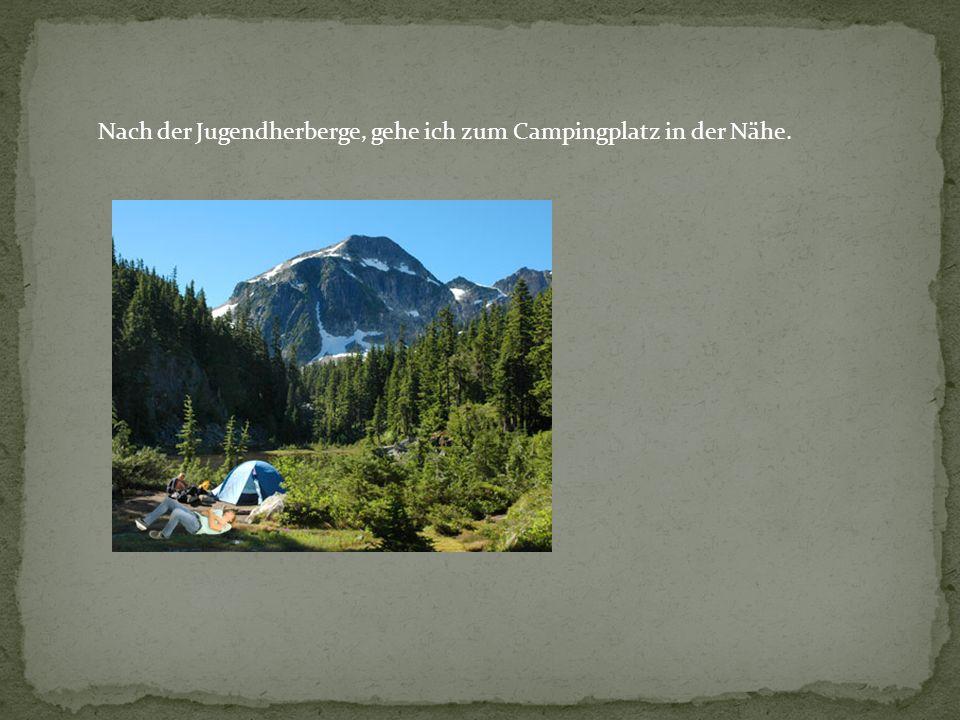Nach der Jugendherberge, gehe ich zum Campingplatz in der Nähe.