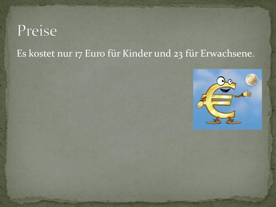 Es kostet nur 17 Euro für Kinder und 23 für Erwachsene.