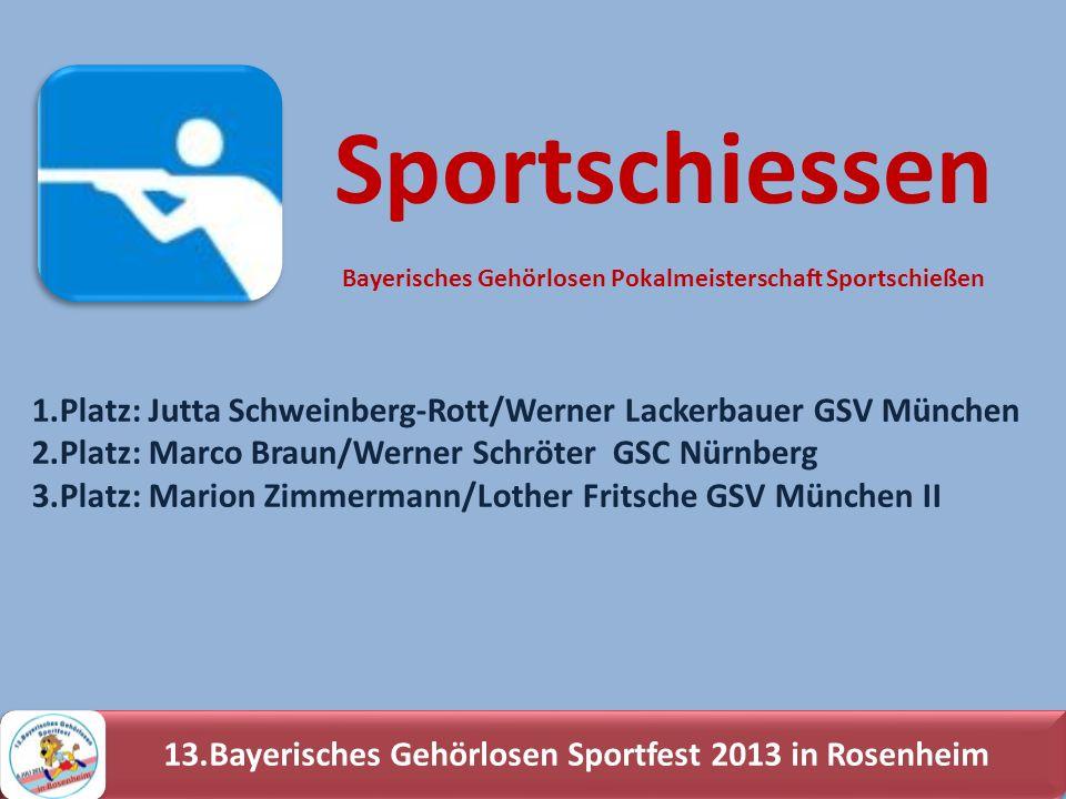 13.Bayerisches Gehörlosen Sportfest 2013 in Rosenheim 1.Platz: Jutta Schweinberg-Rott/Werner Lackerbauer GSV München 2.Platz: Marco Braun/Werner Schrö