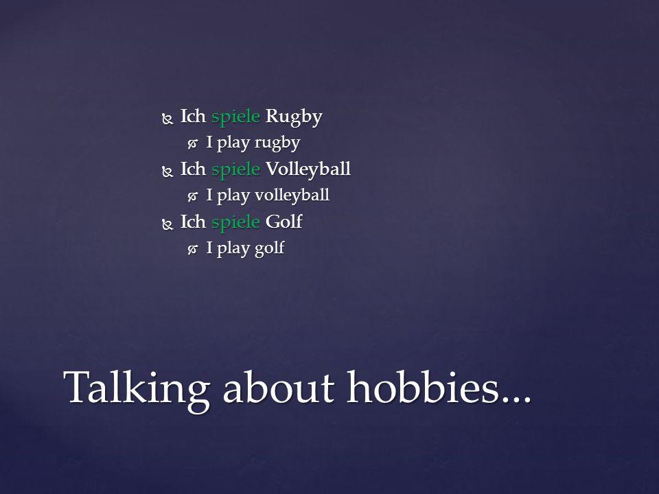 Ich spiele Rugby Ich spiele Rugby I play rugby I play rugby Ich spiele Volleyball Ich spiele Volleyball I play volleyball I play volleyball Ich spiele