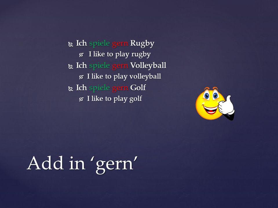 Ich spiele gern Rugby Ich spiele gern Rugby I like to play rugby I like to play rugby Ich spiele gern Volleyball Ich spiele gern Volleyball I like to