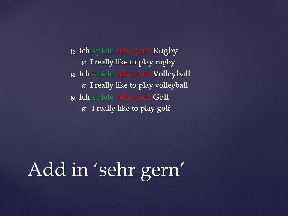 Ich spiele sehr gern Rugby Ich spiele sehr gern Rugby I really like to play rugby I really like to play rugby Ich spiele sehr gern Volleyball Ich spie