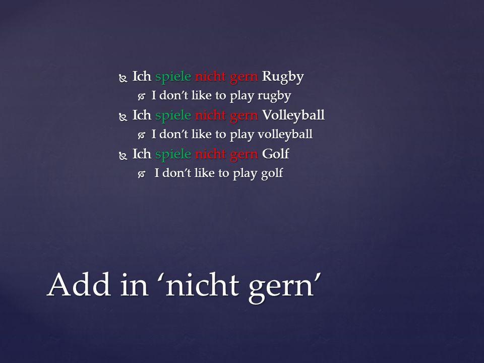 Ich spiele nicht gern Rugby Ich spiele nicht gern Rugby I dont like to play rugby I dont like to play rugby Ich spiele nicht gern Volleyball Ich spiel