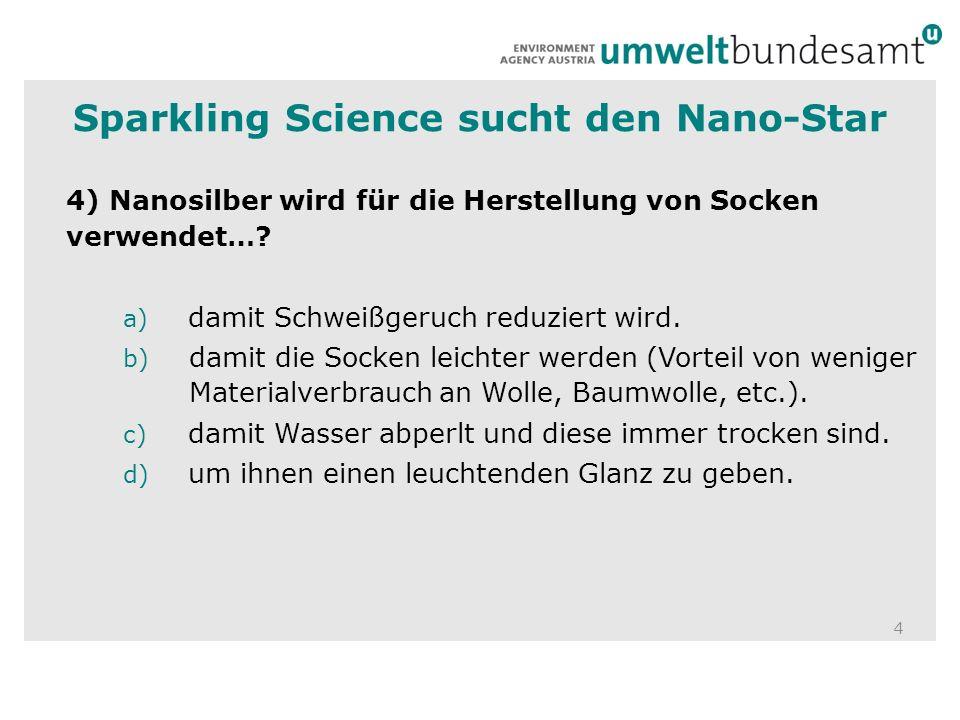 4 4) Nanosilber wird für die Herstellung von Socken verwendet…? a) damit Schweißgeruch reduziert wird. b) damit die Socken leichter werden (Vorteil vo