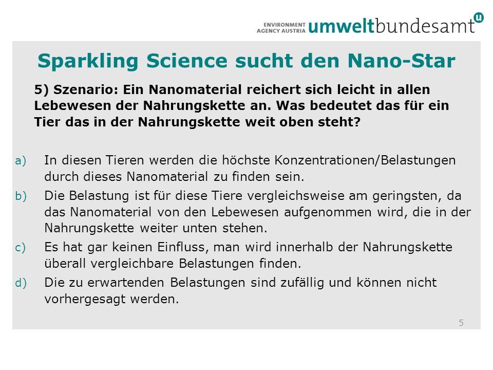 5 5) Szenario: Ein Nanomaterial reichert sich leicht in allen Lebewesen der Nahrungskette an. Was bedeutet das für ein Tier das in der Nahrungskette w