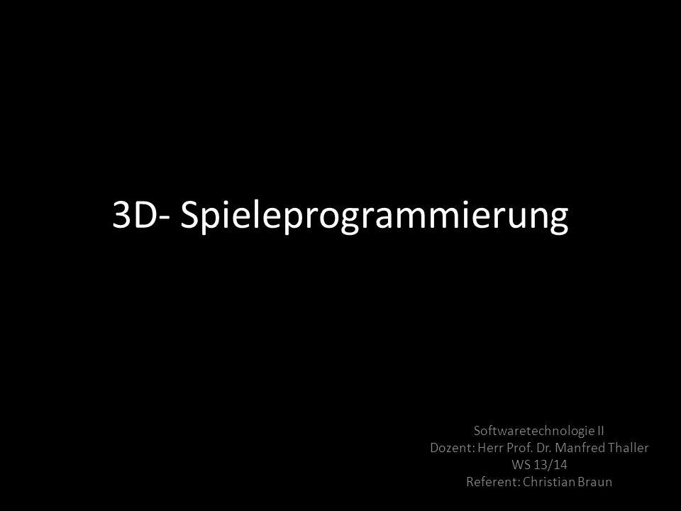 3D- Spieleprogrammierung Softwaretechnologie II Dozent: Herr Prof. Dr. Manfred Thaller WS 13/14 Referent: Christian Braun