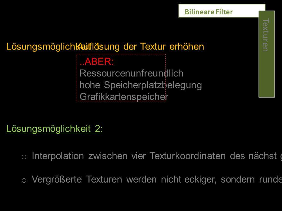 Texturen Bilineare Filter Lösungsmöglichkeit 1:Auflösung der Textur erhöhen..ABER: Ressourcenunfreundlich hohe Speicherplatzbelegung Grafikkartenspeic