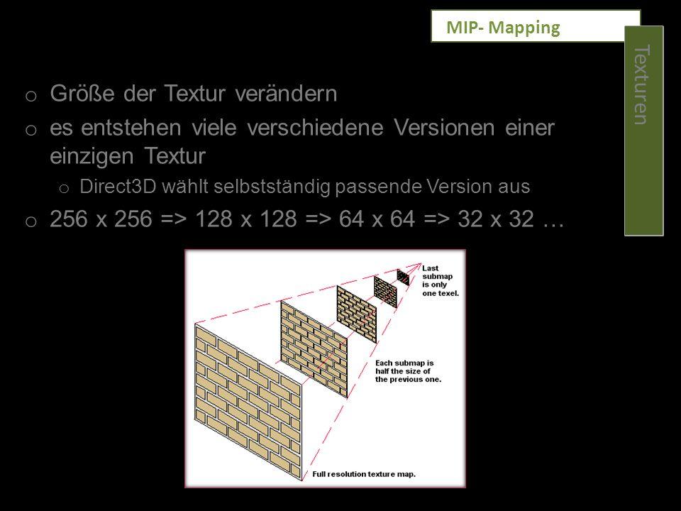Texturen MIP- Mapping o Größe der Textur verändern o es entstehen viele verschiedene Versionen einer einzigen Textur o Direct3D wählt selbstständig pa