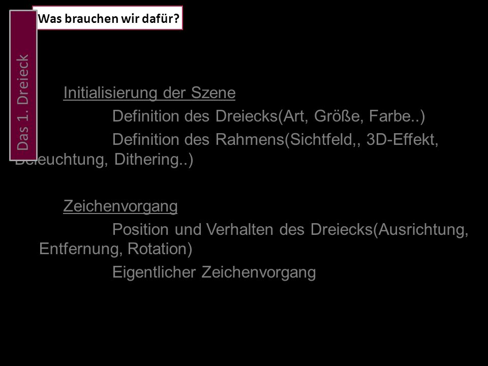 Zeichnen/ Rendern Translation & Rotation tbResult Render(float FNumSecsPassed) { // Rotations- Translationsmatrix des Dreiecks erzeugen tbMatrix mRotation(tbMatrixRotationY(TB_DEG_TO_RAD(g_fTime *90.0f))); tbMatrix mTranslation(tbMatrixTranslation(tbVector3(0.0f, 0.0f, 2.0f))); //Beide Matrizen kombinieren und als Weltmatrix einsetzen tbMatrix mWorld(mRotation * mTranslation); g_pD3DDevice->SetTransform(D3DTS_WORLD, (D3DMatrix*)(&mWorld)); Return TB_OK;
