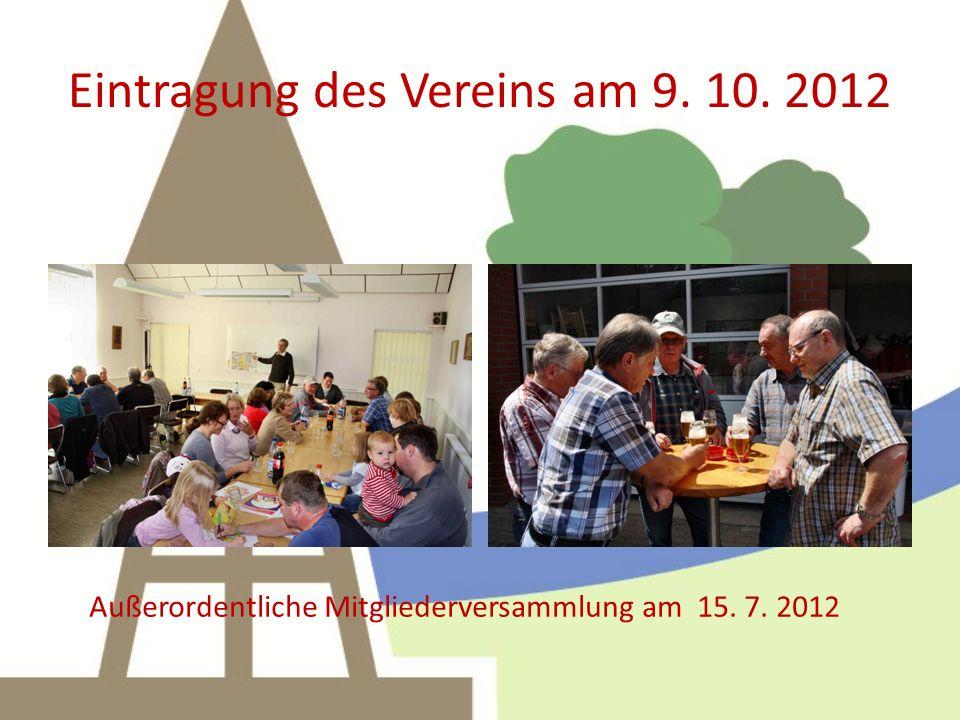 Eintragung des Vereins am 9. 10. 2012 Außerordentliche Mitgliederversammlung am 15. 7. 2012