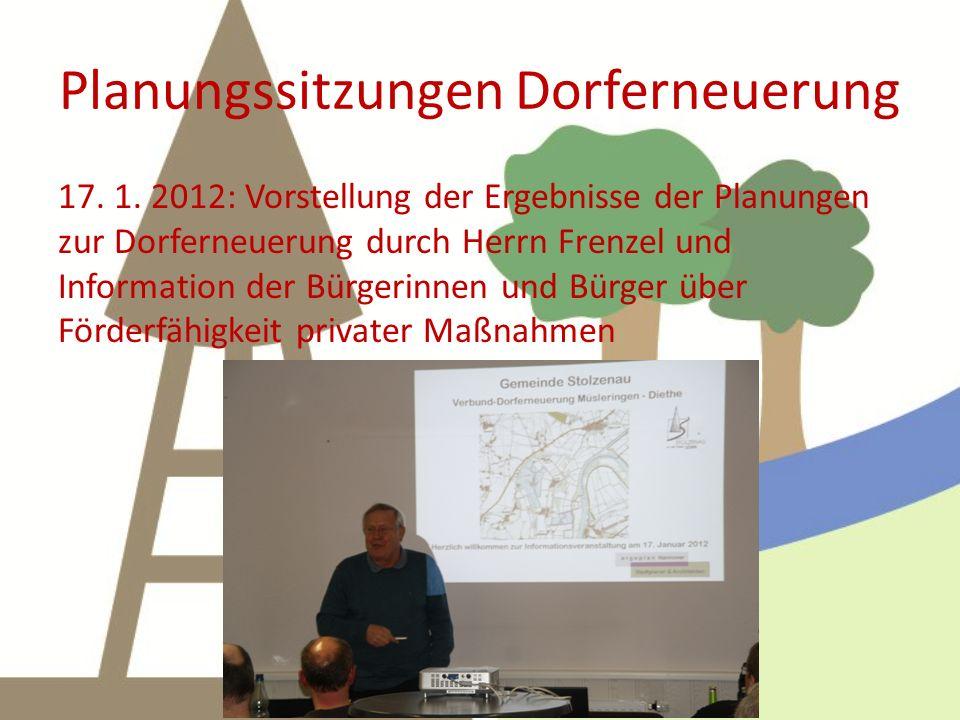Planungssitzungen Dorferneuerung 17. 1. 2012: Vorstellung der Ergebnisse der Planungen zur Dorferneuerung durch Herrn Frenzel und Information der Bürg