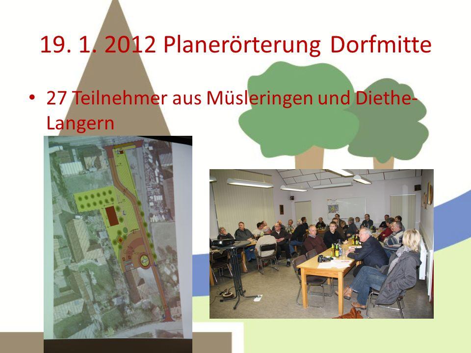 19. 1. 2012 Planerörterung Dorfmitte 27 Teilnehmer aus Müsleringen und Diethe- Langern