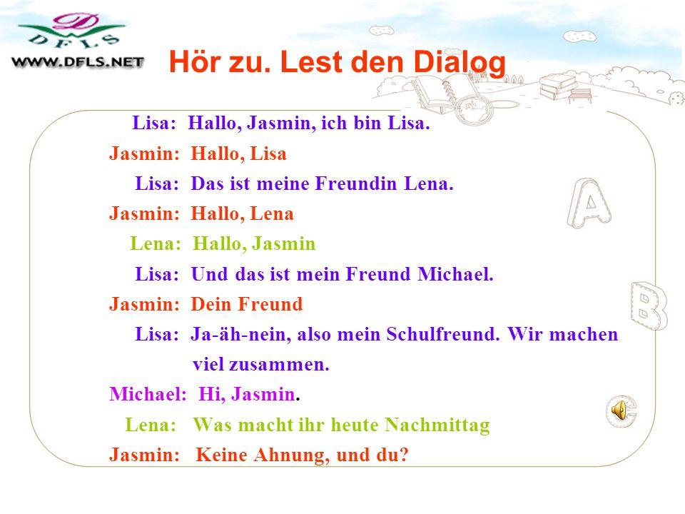 Hör zu.Lest den Dialog Lisa: Hallo, Jasmin, ich bin Lisa.