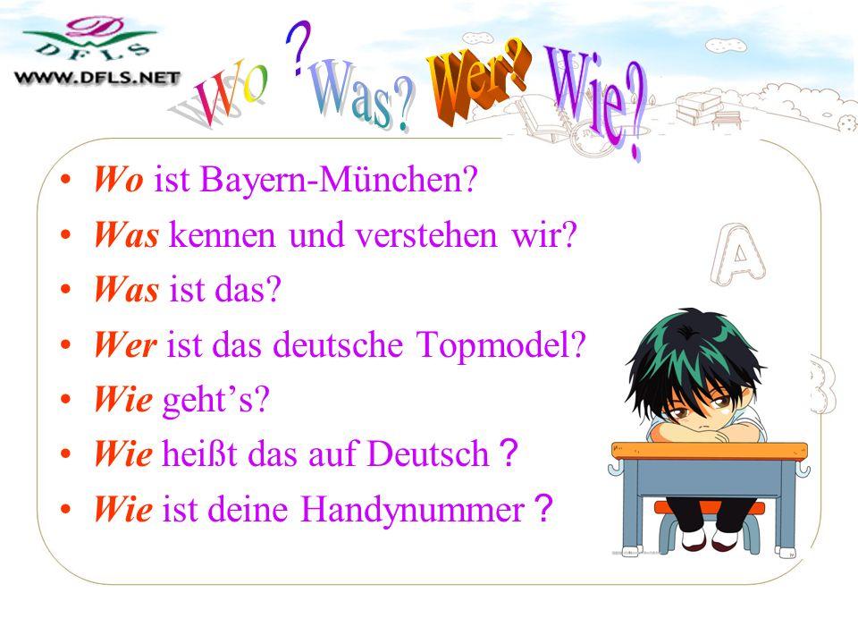 Wo ist Bayern-München.Was kennen und verstehen wir.