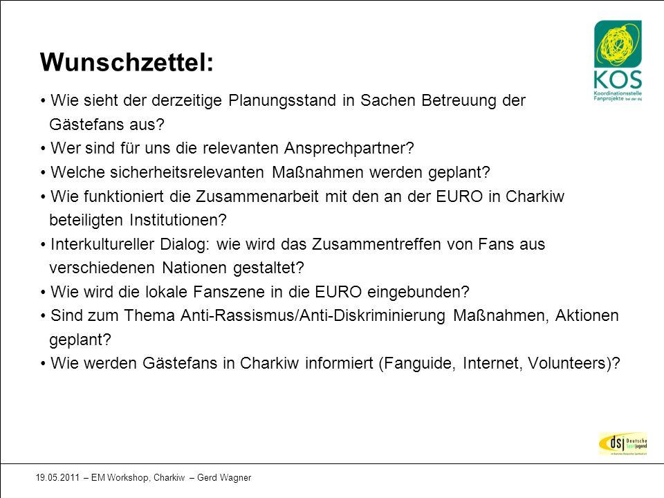 19.05.2011 – EM Workshop, Charkiw – Gerd Wagner Wie sieht der derzeitige Planungsstand in Sachen Betreuung der Gästefans aus? Wer sind für uns die rel